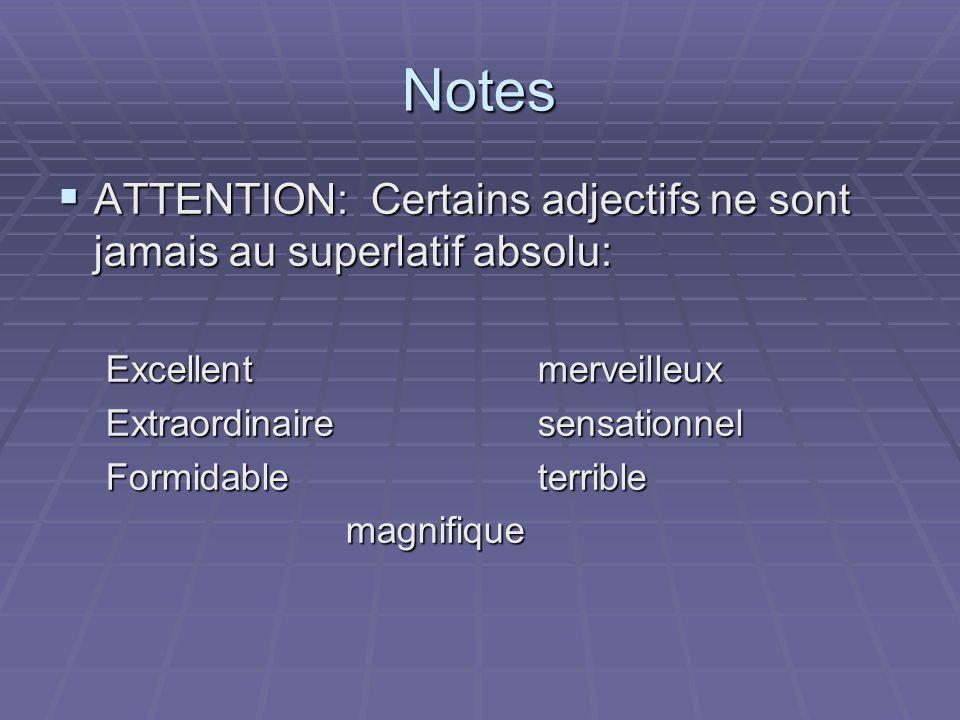 Notes ATTENTION: Certains adjectifs ne sont jamais au superlatif absolu: ATTENTION: Certains adjectifs ne sont jamais au superlatif absolu: Excellentm