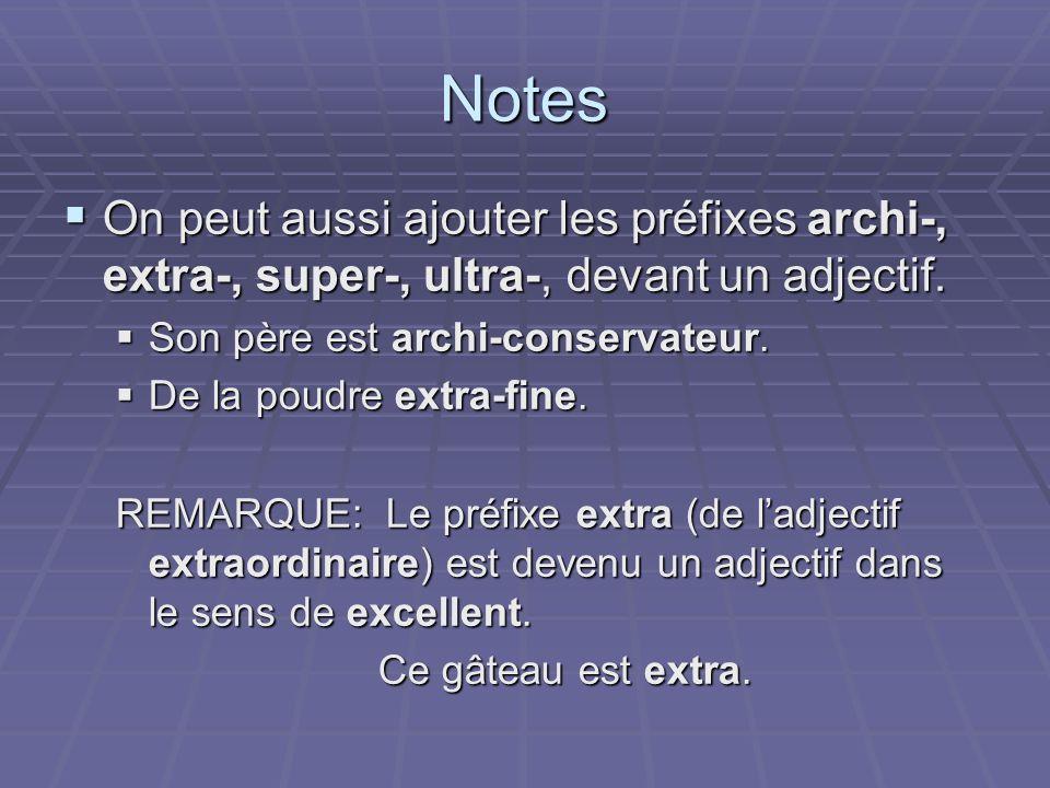 Notes On peut aussi ajouter les préfixes archi-, extra-, super-, ultra-, devant un adjectif. On peut aussi ajouter les préfixes archi-, extra-, super-