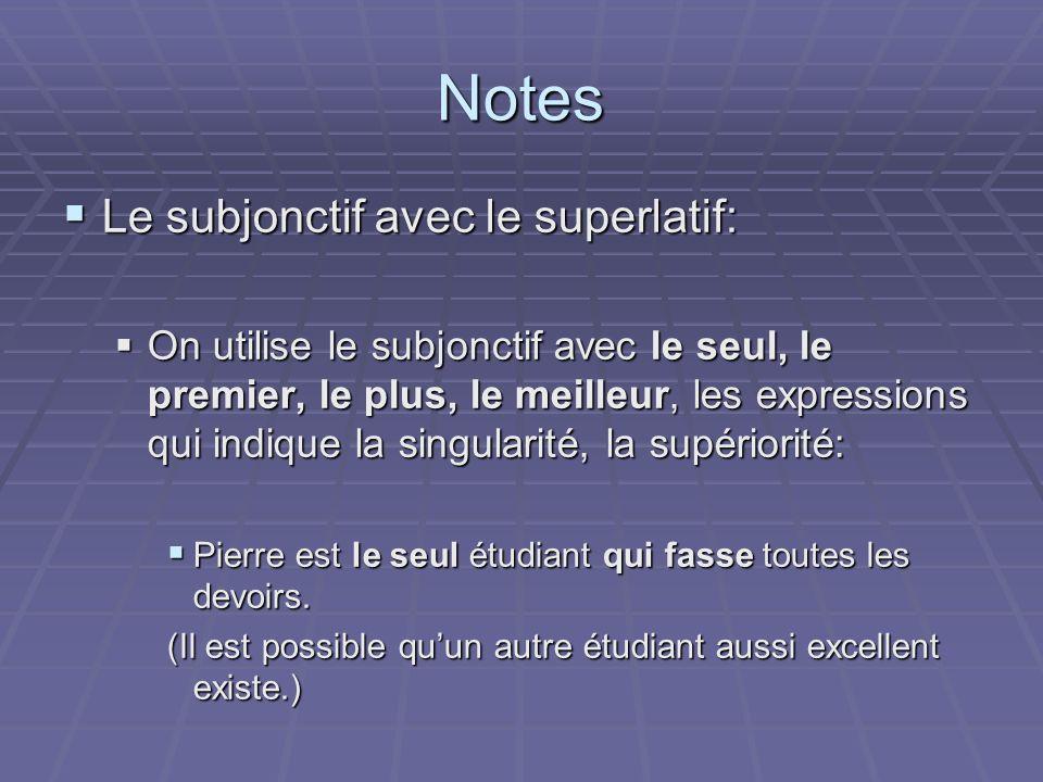 Notes Le subjonctif avec le superlatif: Le subjonctif avec le superlatif: On utilise le subjonctif avec le seul, le premier, le plus, le meilleur, les