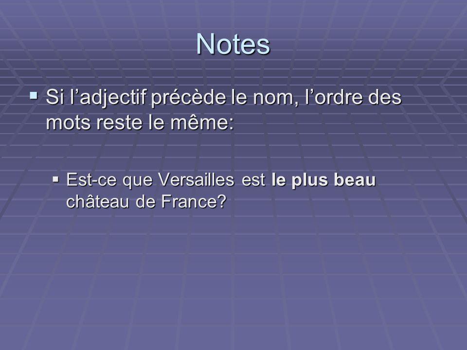 Notes Si ladjectif précède le nom, lordre des mots reste le même: Si ladjectif précède le nom, lordre des mots reste le même: Est-ce que Versailles es