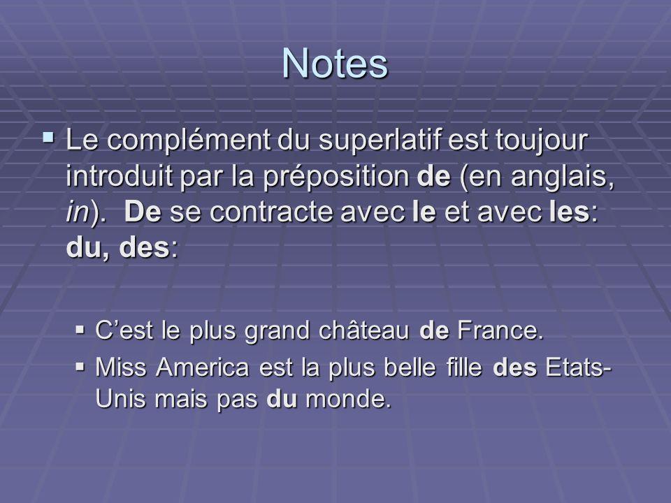 Notes Le complément du superlatif est toujour introduit par la préposition de (en anglais, in). De se contracte avec le et avec les: du, des: Le compl