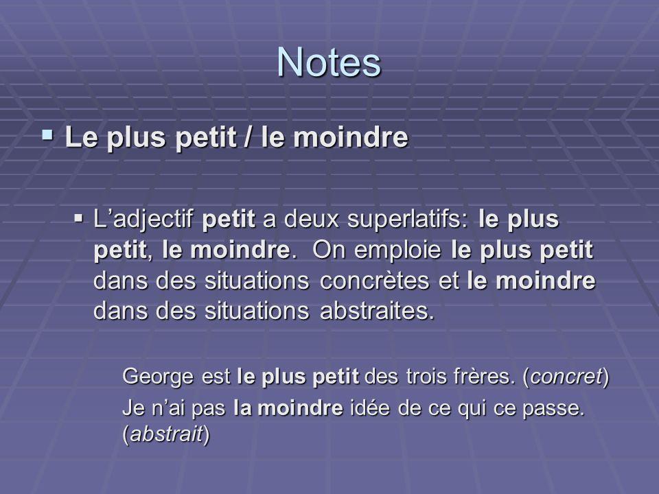 Notes Le plus petit / le moindre Le plus petit / le moindre Ladjectif petit a deux superlatifs: le plus petit, le moindre. On emploie le plus petit da