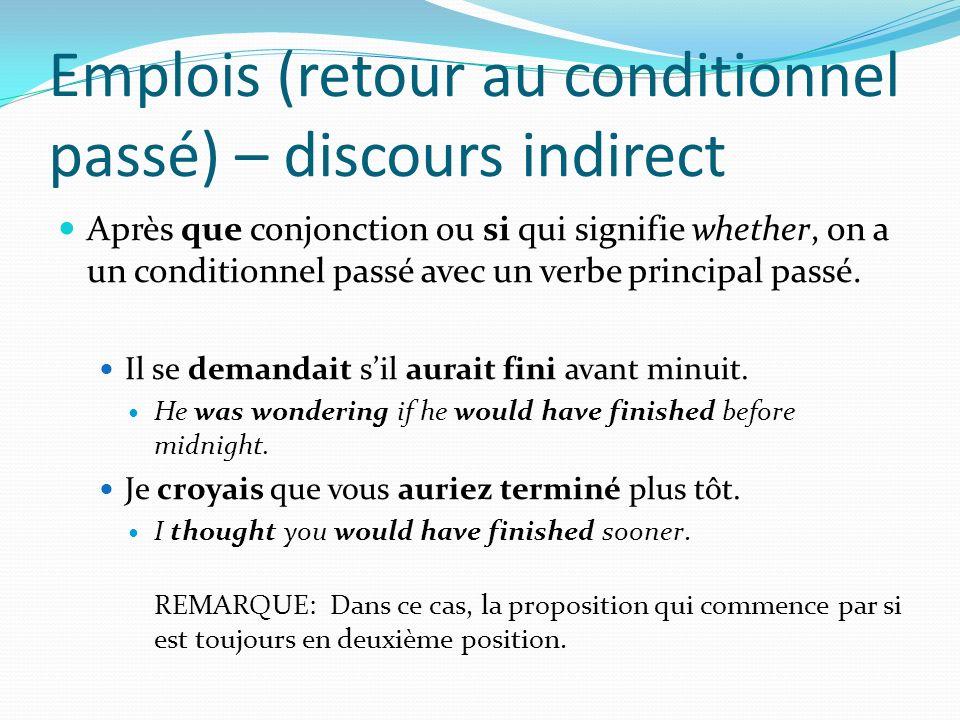 Emplois (retour au conditionnel passé) – discours indirect Après que conjonction ou si qui signifie whether, on a un conditionnel passé avec un verbe