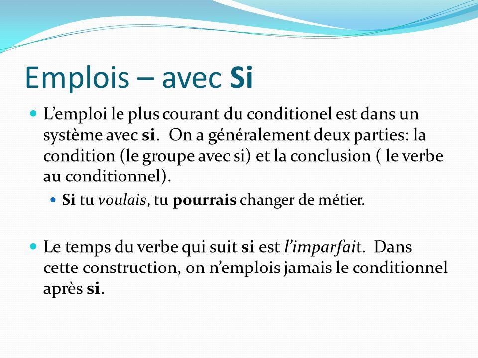 Emplois – avec Si Lemploi le plus courant du conditionel est dans un système avec si. On a généralement deux parties: la condition (le groupe avec si)