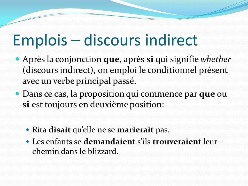 Emplois (retour au conditionnel passé) – discours indirect Après que conjonction ou si qui signifie whether, on a un conditionnel passé avec un verbe principal passé.