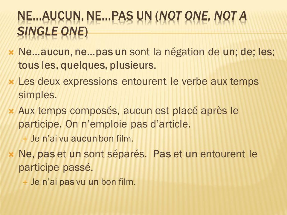 Ne…aucun, ne…pas un sont la négation de un; de; les; tous les, quelques, plusieurs.