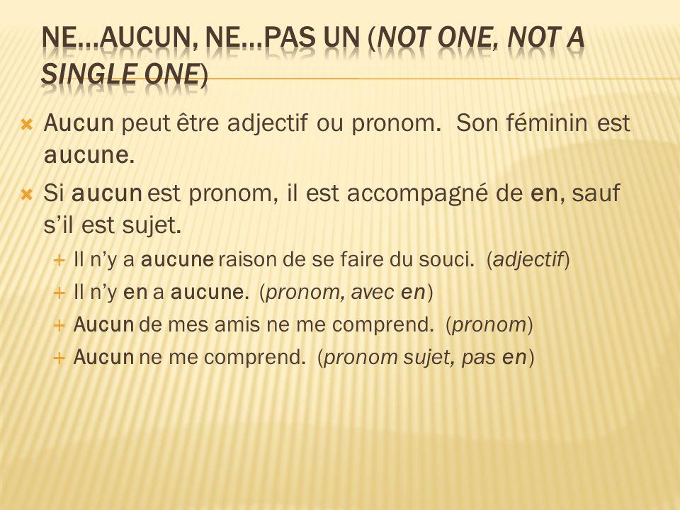 Aucun peut être adjectif ou pronom.Son féminin est aucune.
