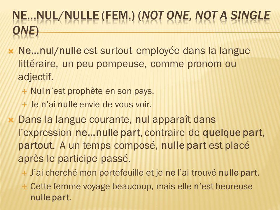 Ne…nul/nulle est surtout employée dans la langue littéraire, un peu pompeuse, comme pronom ou adjectif.