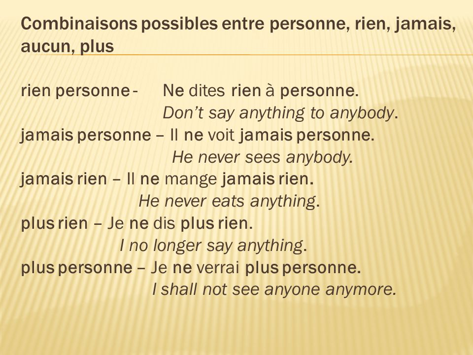 Combinaisons possibles entre personne, rien, jamais, aucun, plus rien personne - Ne dites rien à personne.