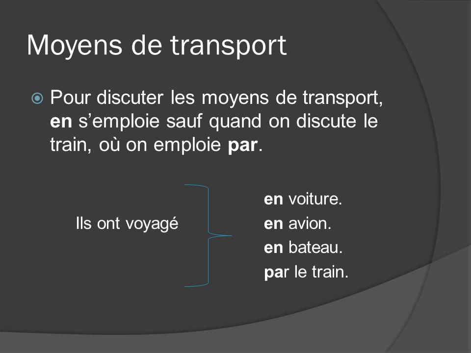 Moyens de transport Pour discuter les moyens de transport, en semploie sauf quand on discute le train, où on emploie par.