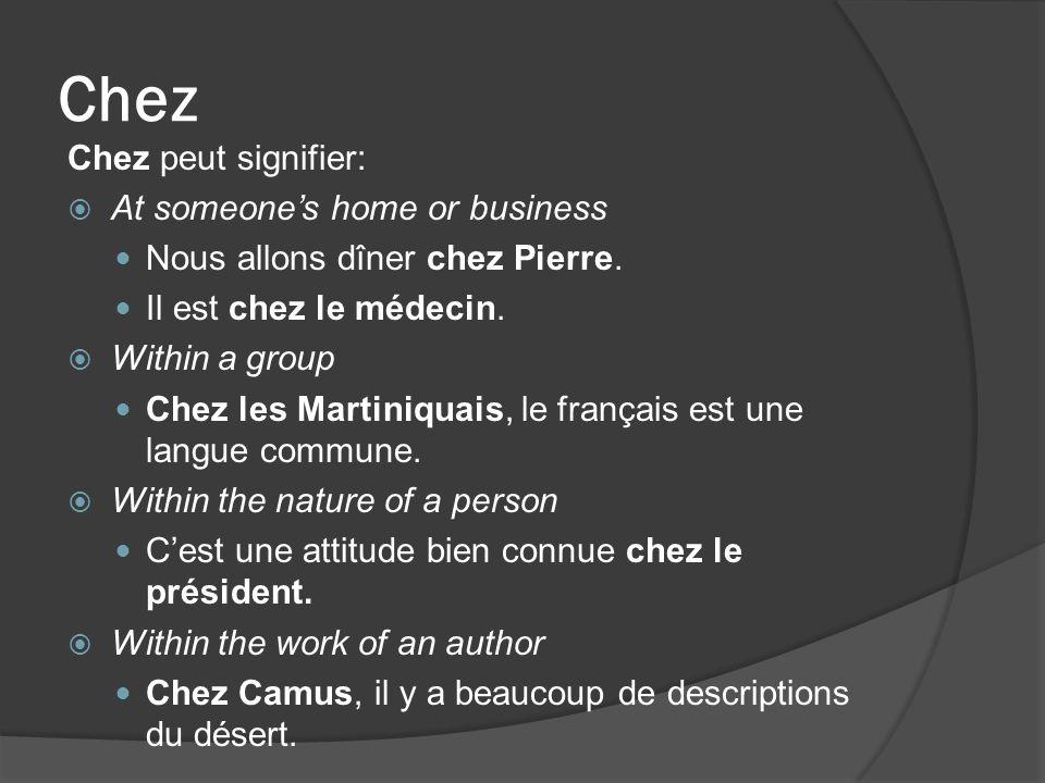 Chez Chez peut signifier: At someones home or business Nous allons dîner chez Pierre.