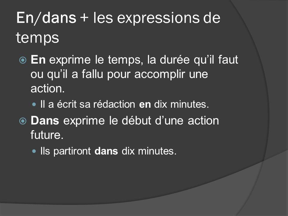En/dans + les expressions de temps En exprime le temps, la durée quil faut ou quil a fallu pour accomplir une action.