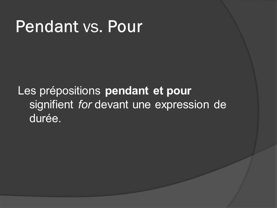 Pendant vs. Pour Les prépositions pendant et pour signifient for devant une expression de durée.
