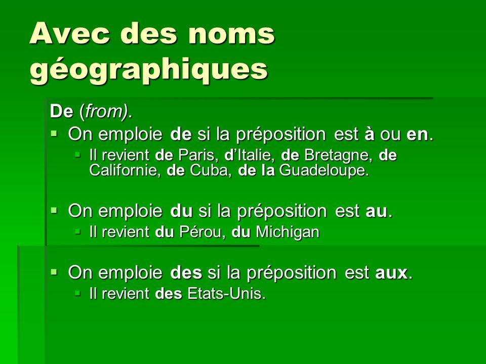 Avec des noms géographiques De (from). On emploie de si la préposition est à ou en.