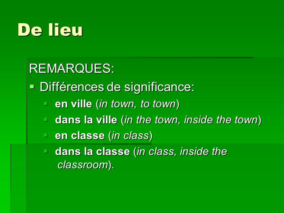 Avec des noms géographiques De (from).On emploie de si la préposition est à ou en.