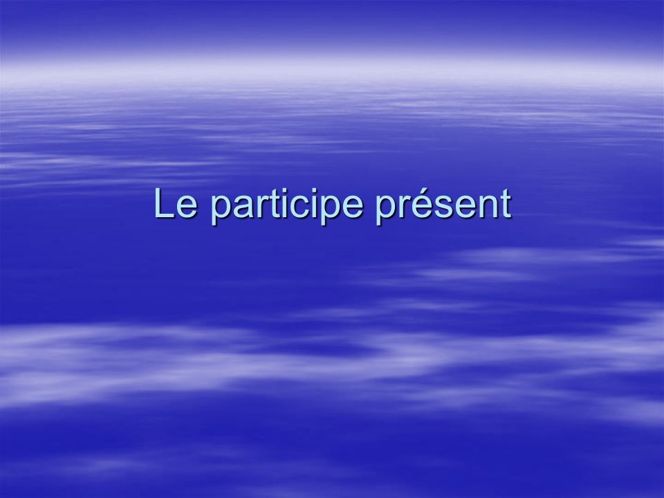 Le participe présent