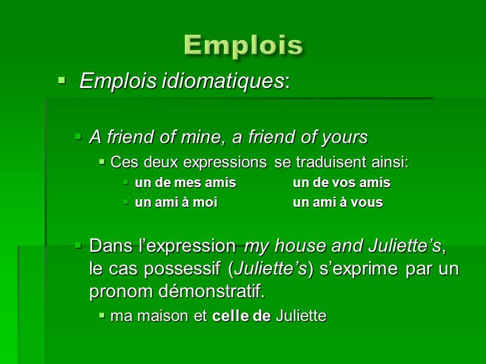 Emplois idiomatiques: Emplois idiomatiques: A friend of mine, a friend of yours A friend of mine, a friend of yours Ces deux expressions se traduisent