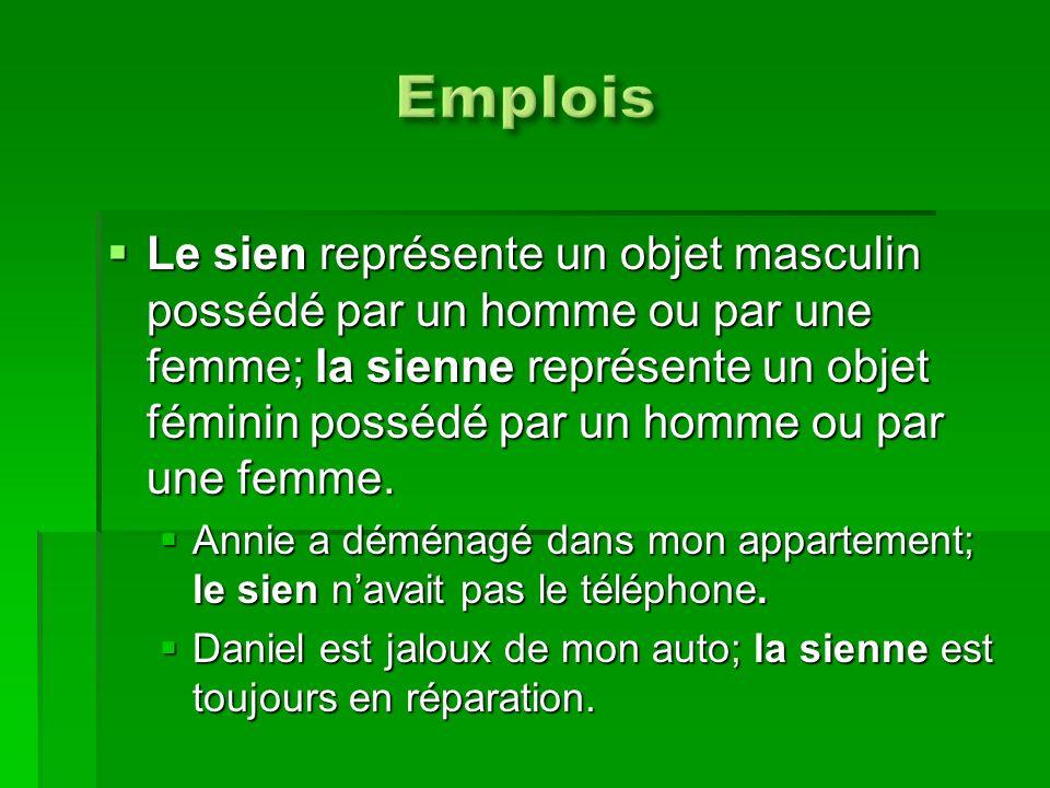 Le sien représente un objet masculin possédé par un homme ou par une femme; la sienne représente un objet féminin possédé par un homme ou par une femm