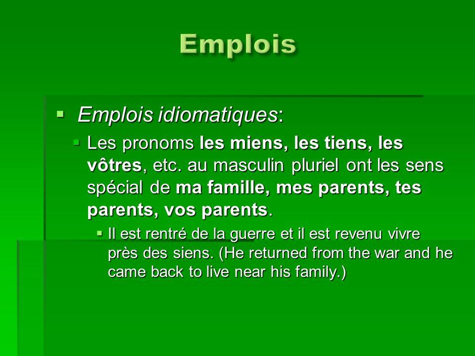 Emplois idiomatiques: Emplois idiomatiques: Les pronoms les miens, les tiens, les vôtres, etc. au masculin pluriel ont les sens spécial de ma famille,