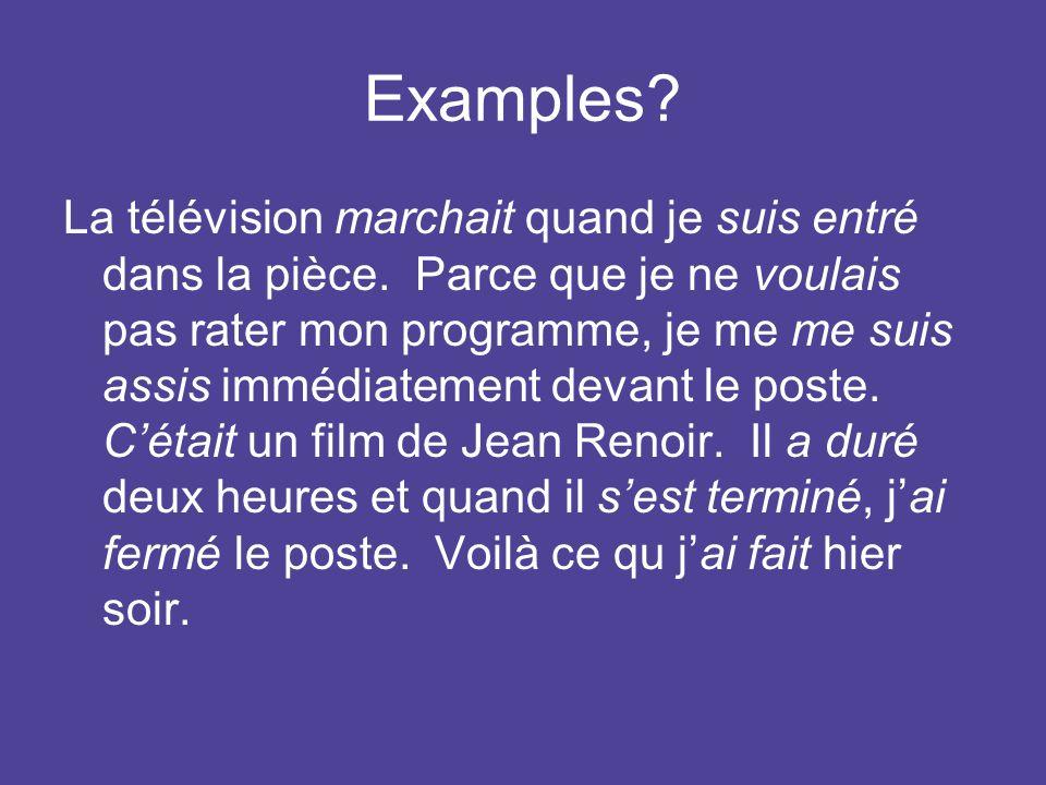Examples. La télévision marchait quand je suis entré dans la pièce.