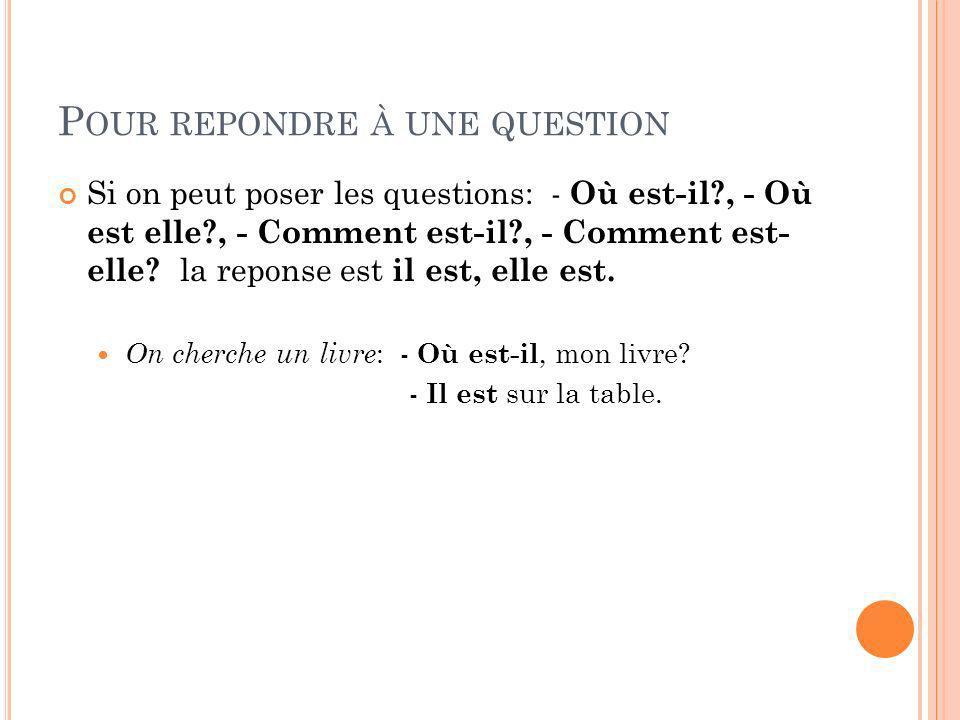 P OUR REPONDRE À UNE QUESTION REMARQUE: On reprend dans la réponse les deux derniers mots de la question: - Quest-ce que cest.
