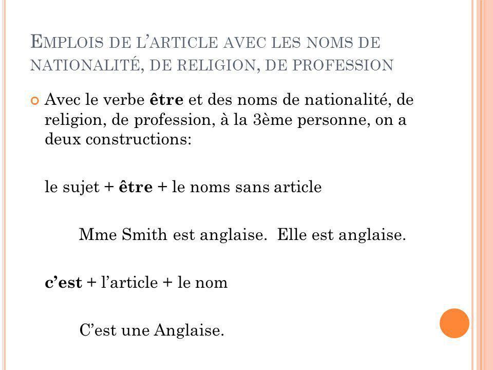 E MPLOIS DE L ARTICLE AVEC LES NOMS DE NATIONALITÉ, DE RELIGION, DE PROFESSION Avec le verbe être et des noms de nationalité, de religion, de professi