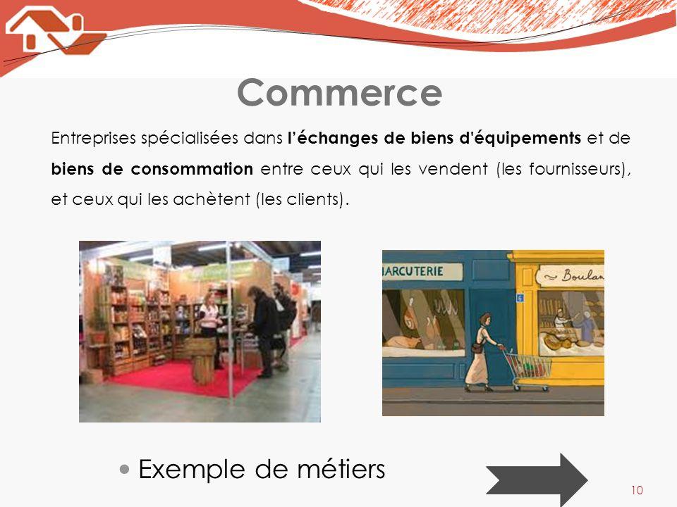Commerce Entreprises spécialisées dans léchanges de biens d'équipements et de biens de consommation entre ceux qui les vendent (les fournisseurs), et