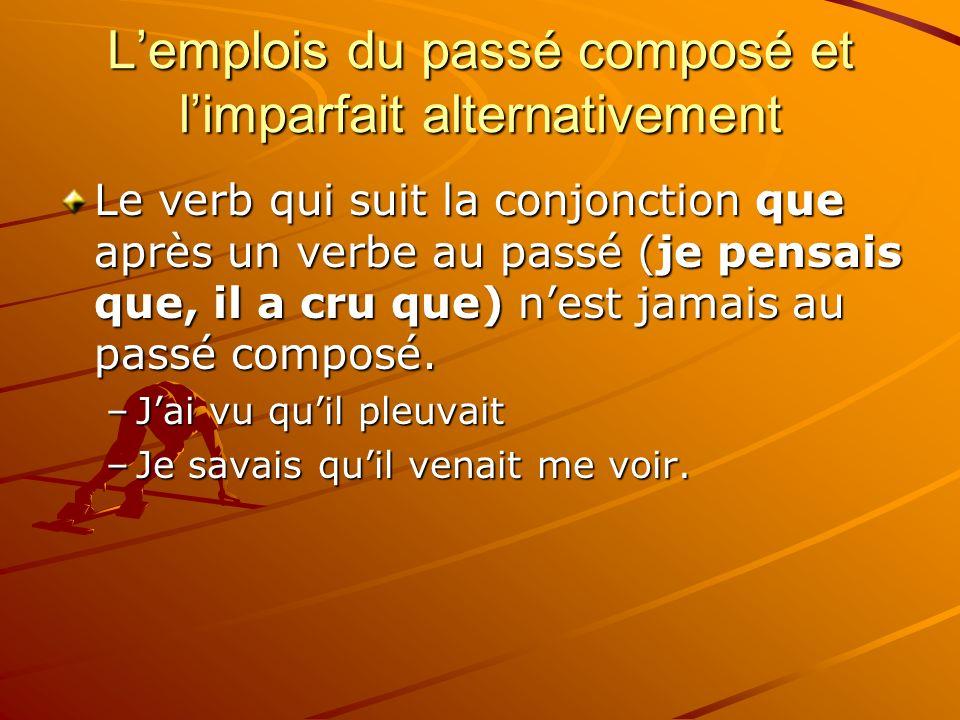 Lemplois du passé composé et limparfait alternativement Le verb qui suit la conjonction que après un verbe au passé (je pensais que, il a cru que) nes