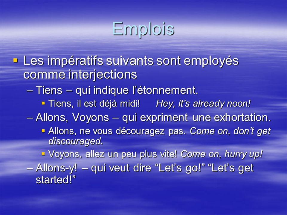 Emplois Les impératifs suivants sont employés comme interjections Les impératifs suivants sont employés comme interjections –Tiens – qui indique létonnement.