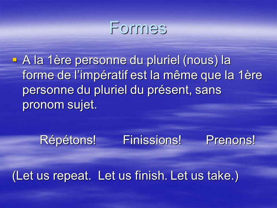 Formes A la 1ère personne du pluriel (nous) la forme de limpératif est la même que la 1ère personne du pluriel du présent, sans pronom sujet.