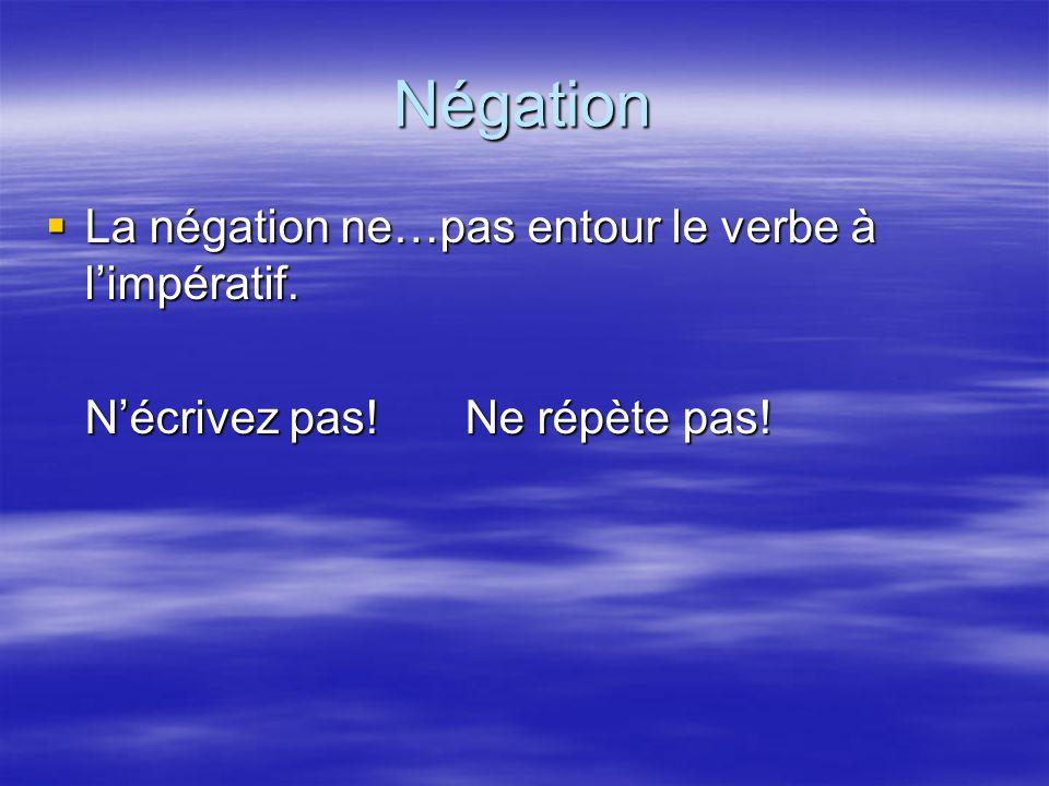 Négation La négation ne…pas entour le verbe à limpératif.