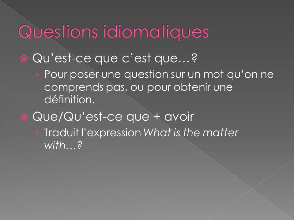 Quest-ce que cest que…? Pour poser une question sur un mot quon ne comprends pas, ou pour obtenir une définition. Que/Quest-ce que + avoir Traduit lex