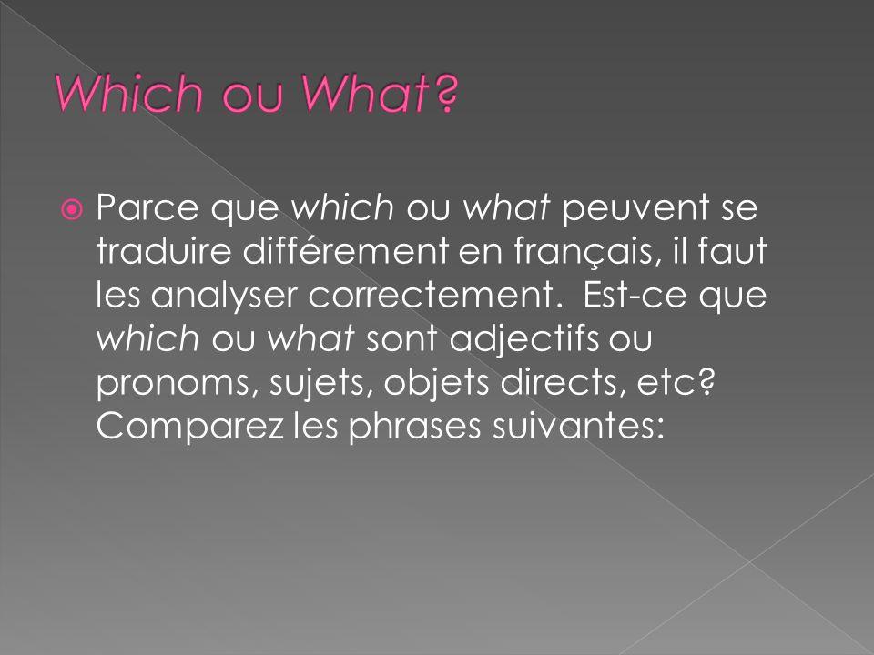 Parce que which ou what peuvent se traduire différement en français, il faut les analyser correctement. Est-ce que which ou what sont adjectifs ou pro