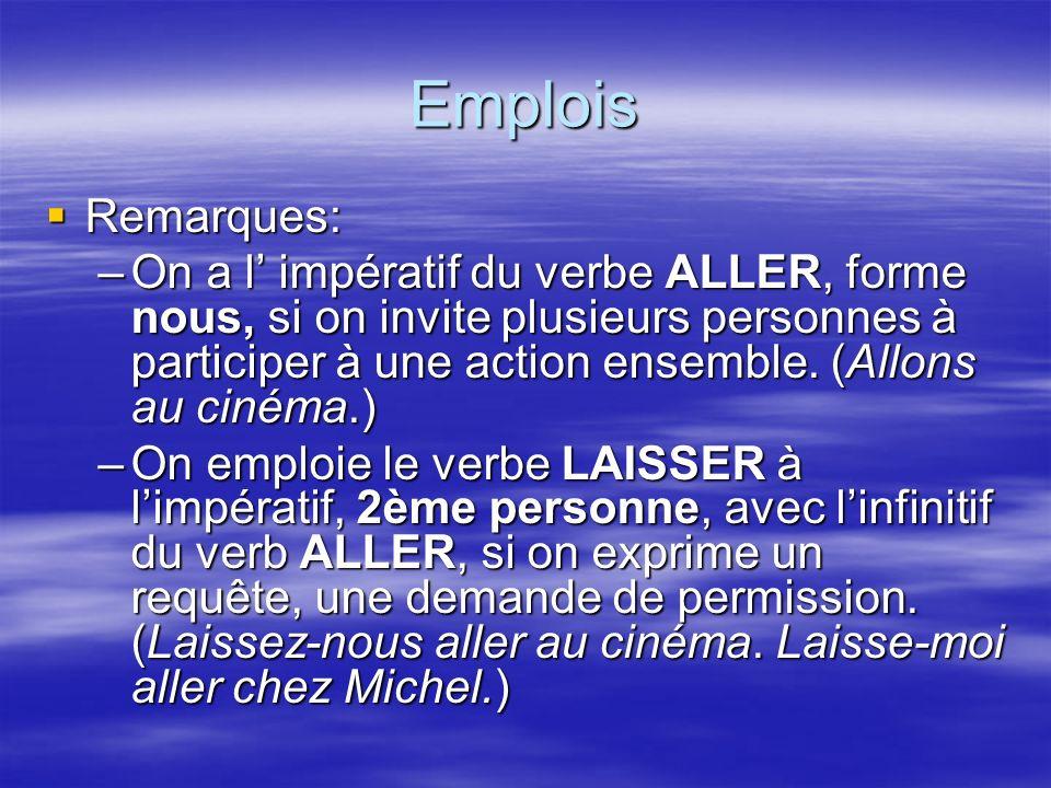 Emplois Remarques: Remarques: –On a l impératif du verbe ALLER, forme nous, si on invite plusieurs personnes à participer à une action ensemble.