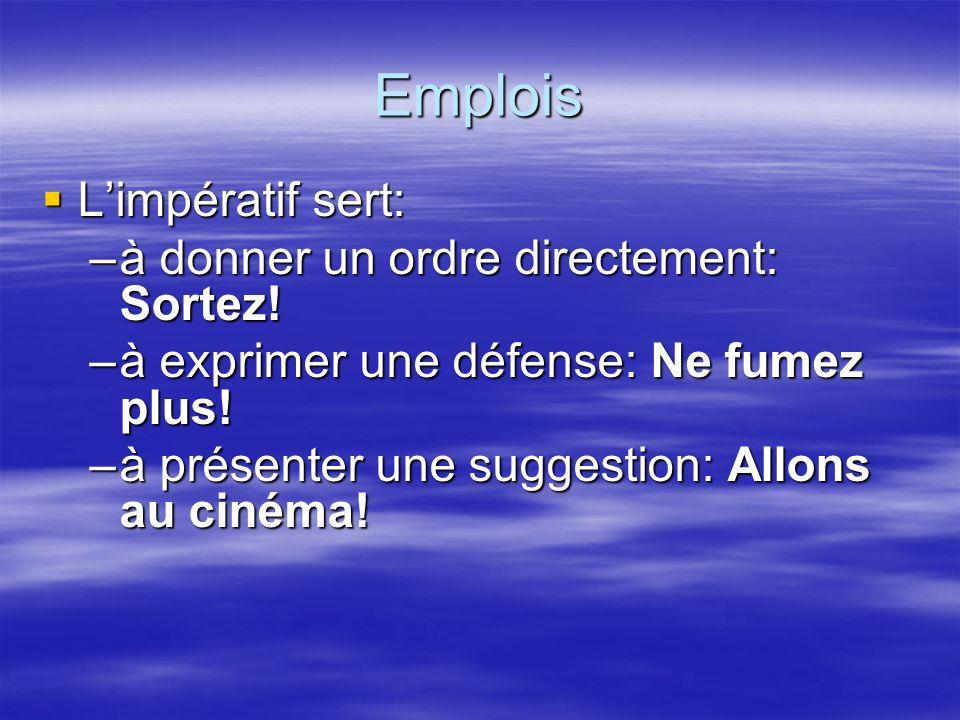 Emplois Limpératif sert: Limpératif sert: –à donner un ordre directement: Sortez.