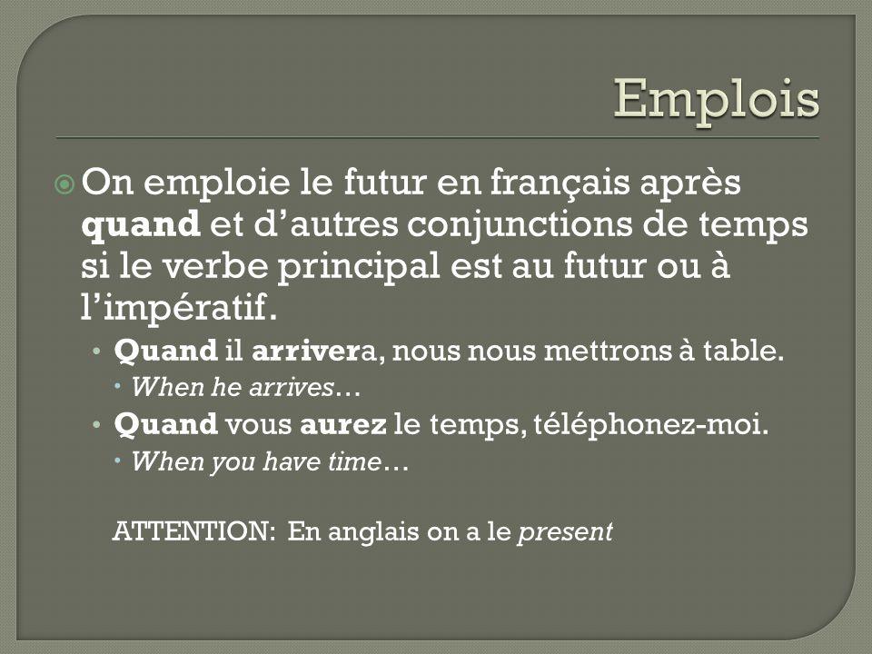 On emploie le futur en français après quand et dautres conjunctions de temps si le verbe principal est au futur ou à limpératif. Quand il arrivera, no