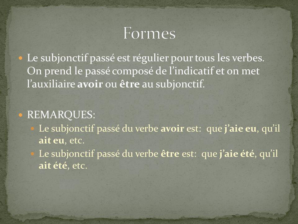 Le subjonctif passé est régulier pour tous les verbes. On prend le passé composé de lindicatif et on met lauxiliaire avoir ou être au subjonctif. REMA