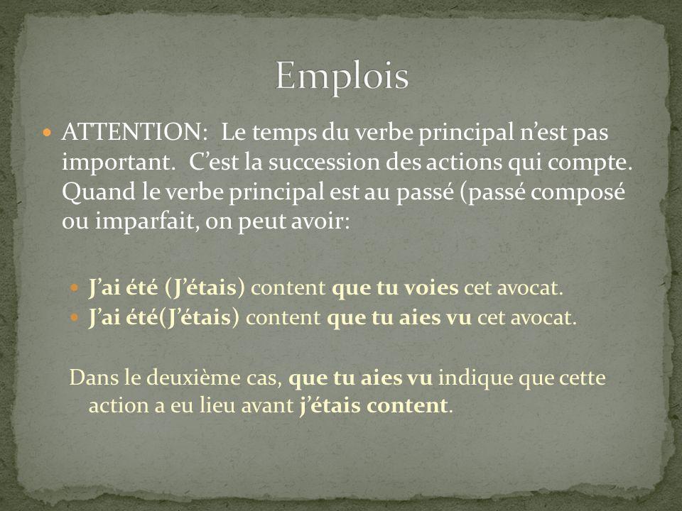 ATTENTION: Le temps du verbe principal nest pas important. Cest la succession des actions qui compte. Quand le verbe principal est au passé (passé com
