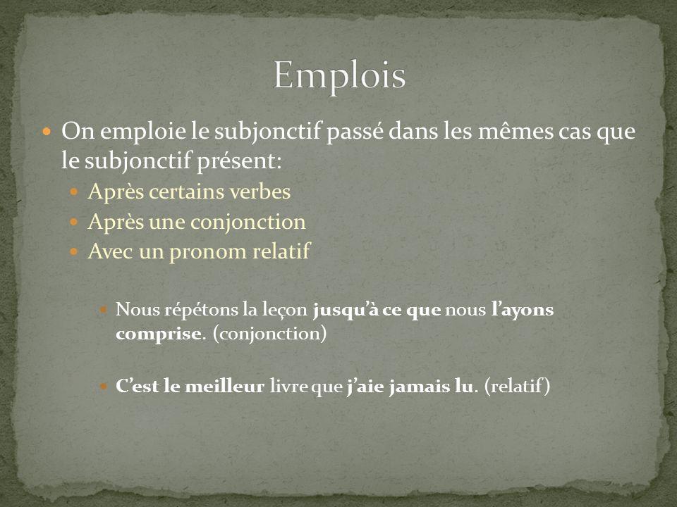 On emploie le subjonctif passé dans les mêmes cas que le subjonctif présent: Après certains verbes Après une conjonction Avec un pronom relatif Nous r