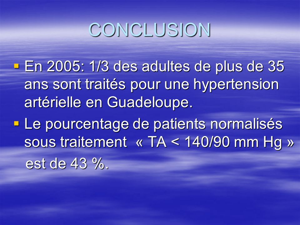 CONCLUSION En 2005: 1/3 des adultes de plus de 35 ans sont traités pour une hypertension artérielle en Guadeloupe. En 2005: 1/3 des adultes de plus de