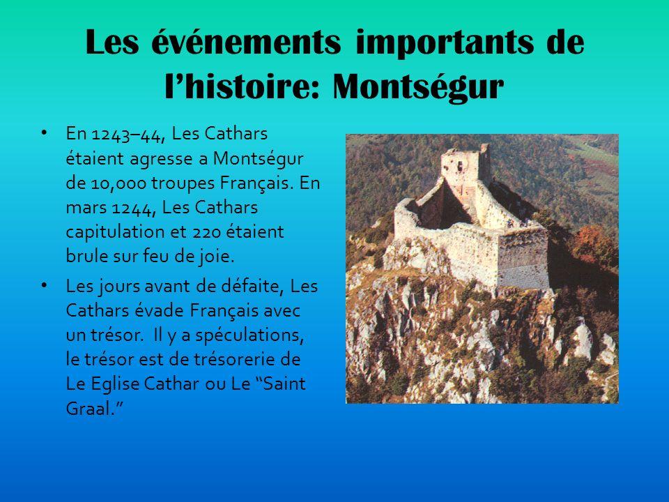 Les événements importants de lhistoire: Montségur En 1243–44, Les Cathars étaient agresse a Montségur de 10,000 troupes Français.