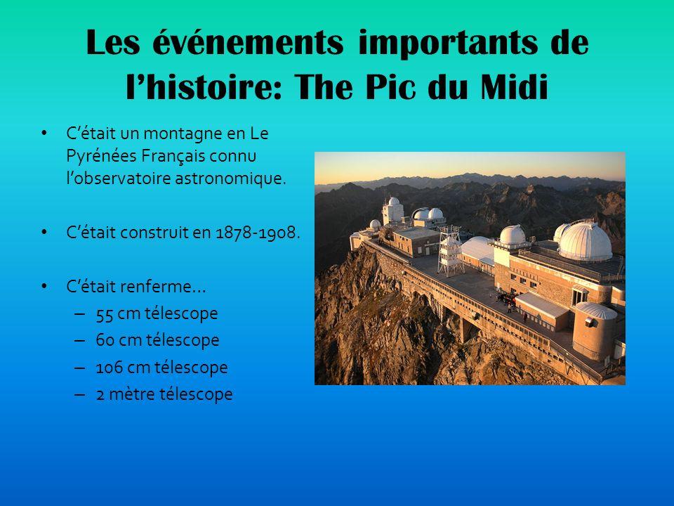 Les événements importants de lhistoire: The Pic du Midi Cétait un montagne en Le Pyrénées Français connu lobservatoire astronomique.