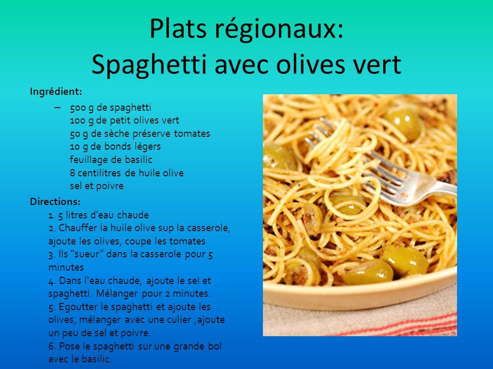 Plats régionaux: Spaghetti avec olives vert Ingrédient: – 500 g de spaghetti 100 g de petit olives vert 50 g de sèche préserve tomates 10 g de bonds légers feuillage de basilic 8 centilitres de huile olive sel et poivre Directions: 1.