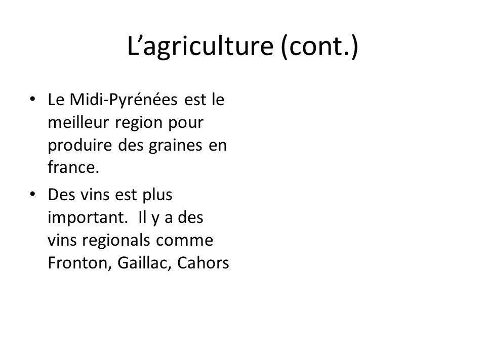 Lagriculture (cont.) Le Midi-Pyrénées est le meilleur region pour produire des graines en france. Des vins est plus important. Il y a des vins regiona