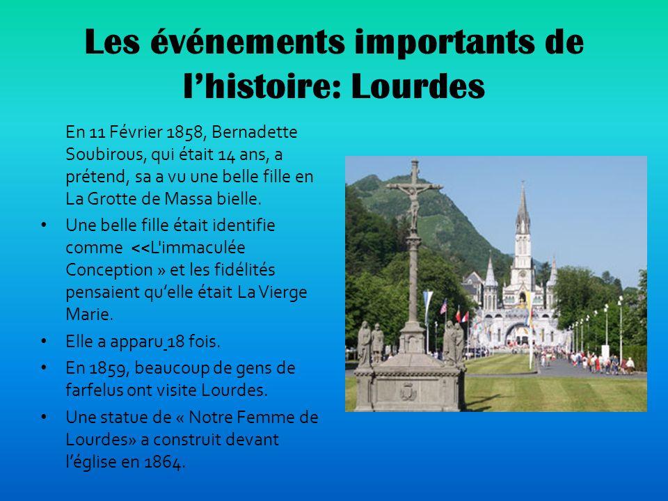 Les événements importants de lhistoire: Lourdes En 11 Février 1858, Bernadette Soubirous, qui était 14 ans, a prétend, sa a vu une belle fille en La Grotte de Massa bielle.