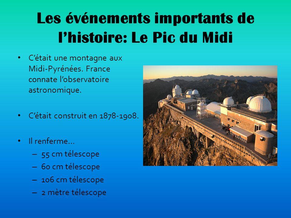 Les événements importants de lhistoire: Le Pic du Midi Cétait une montagne aux Midi-Pyrénées.