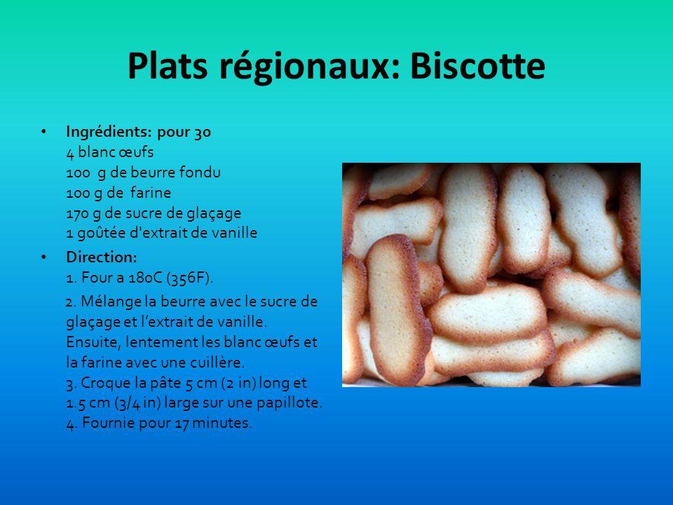 Plats régionaux: Biscotte Ingrédients: pour 30 4 blanc œufs 100 g de beurre fondu 100 g de farine 170 g de sucre de glaçage 1 goûtée d extrait de vanille Direction: 1.