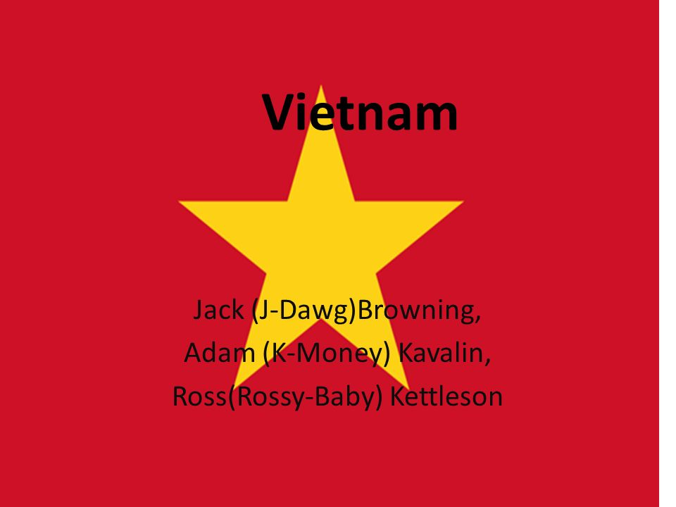 Vietnam Jack (J-Dawg)Browning, Adam (K-Money) Kavalin, Ross(Rossy-Baby) Kettleson