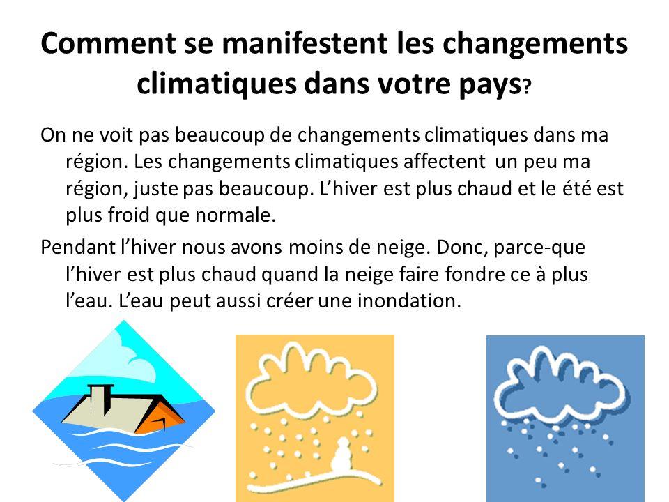 Comment se manifestent les changements climatiques dans votre pays .