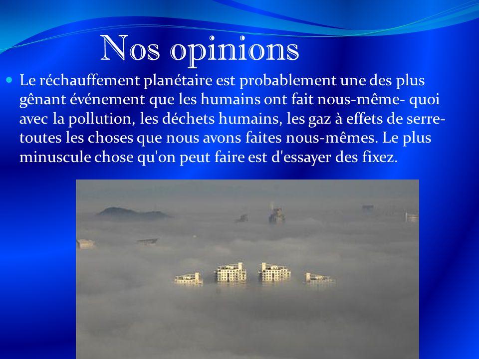 Nos opinions Le réchauffement planétaire est probablement une des plus gênant événement que les humains ont fait nous-même- quoi avec la pollution, les déchets humains, les gaz à effets de serre- toutes les choses que nous avons faites nous-mêmes.